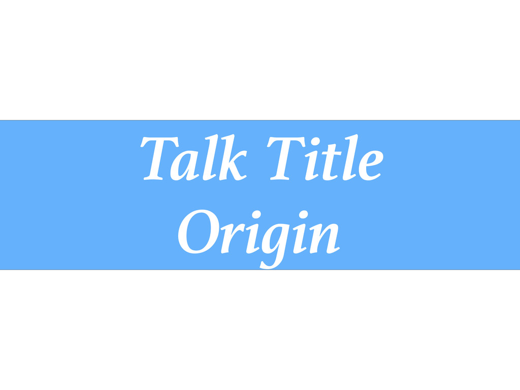 Talk Title Origin