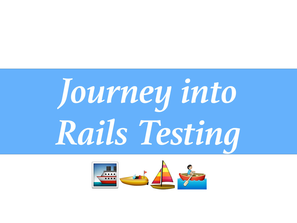 Journey into Rails Testing   ⛵0