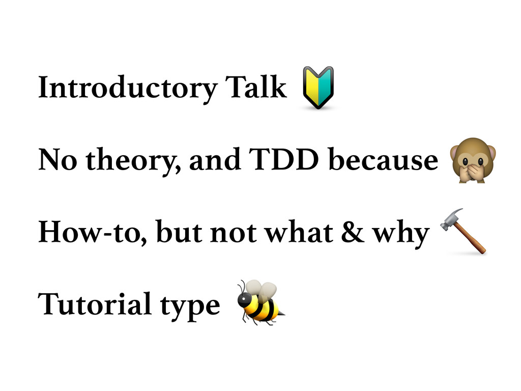 Introductory Talk No theory, and TDD because Ho...