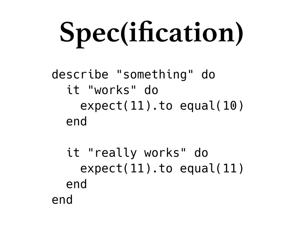 "describe ""something"" do it ""works"" do expect(11..."