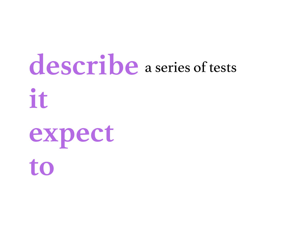 describe it expect to a series of tests