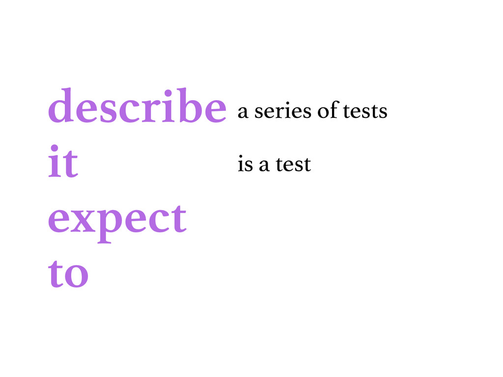 describe it expect to a series of tests is a te...