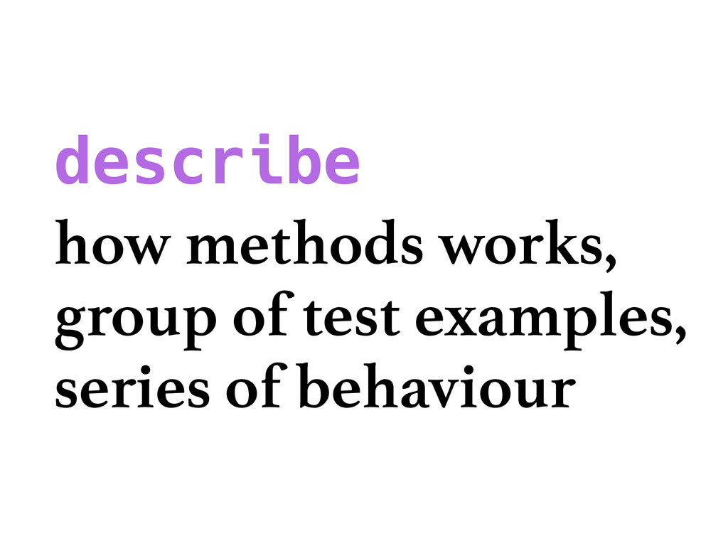 describe how methods works, group of test examp...