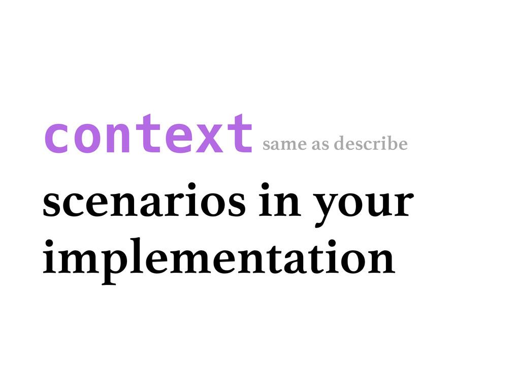 context scenarios in your implementation same a...