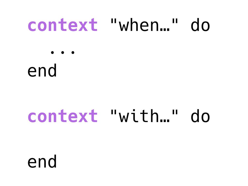 """context """"when…"""" do ... end context """"with…"""" do e..."""