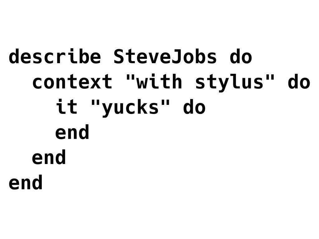 """describe SteveJobs do context """"with stylus"""" do ..."""