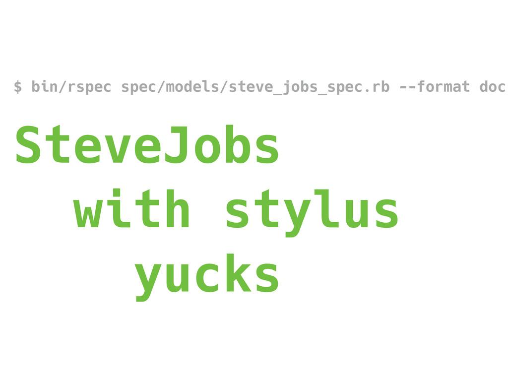 $ bin/rspec spec/models/steve_jobs_spec.rb --fo...