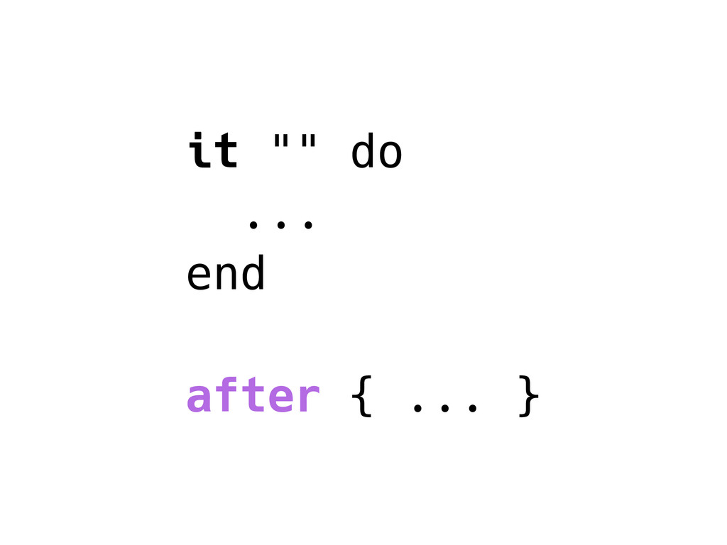 "it """" do ... end after { ... }"