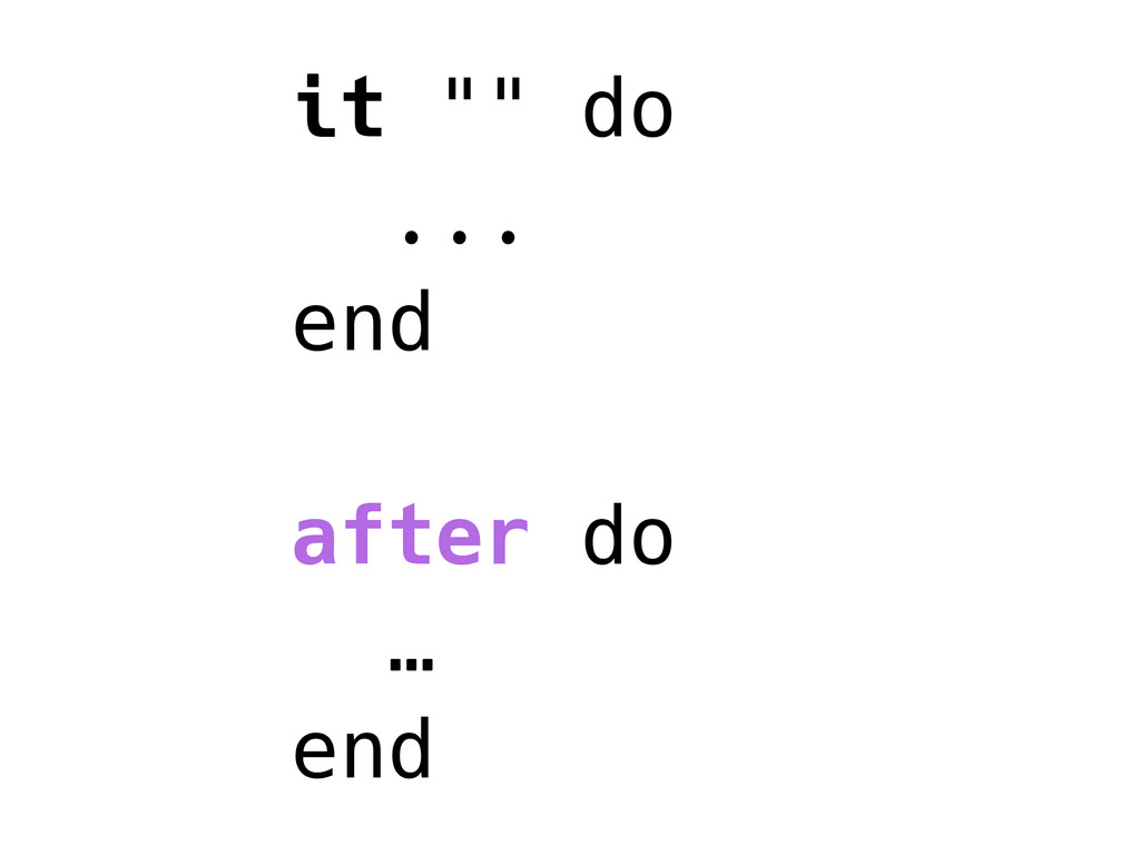 "it """" do ... end after do … end"