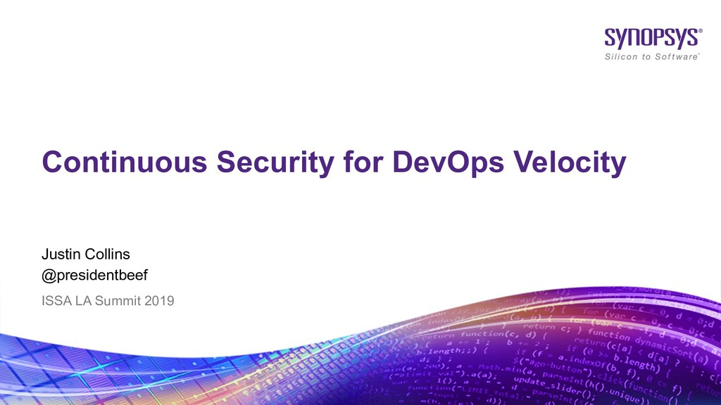 © 2019 Synopsys, Inc. 1 Justin Collins @preside...