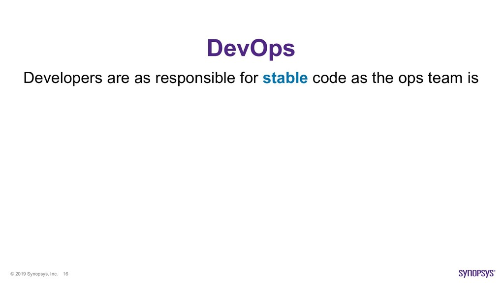 © 2019 Synopsys, Inc. 16 DevOps Developers are ...