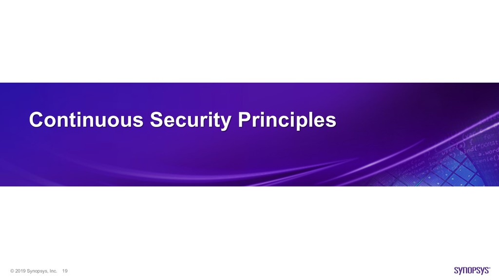 © 2019 Synopsys, Inc. 19 Continuous Security Pr...