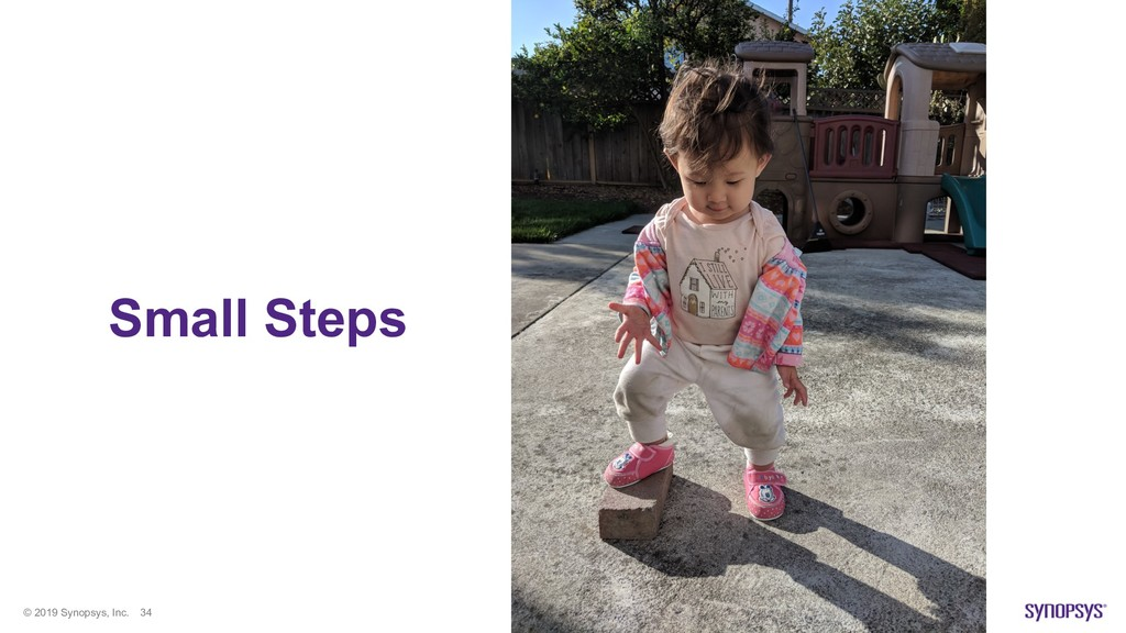 © 2019 Synopsys, Inc. 34 Small Steps