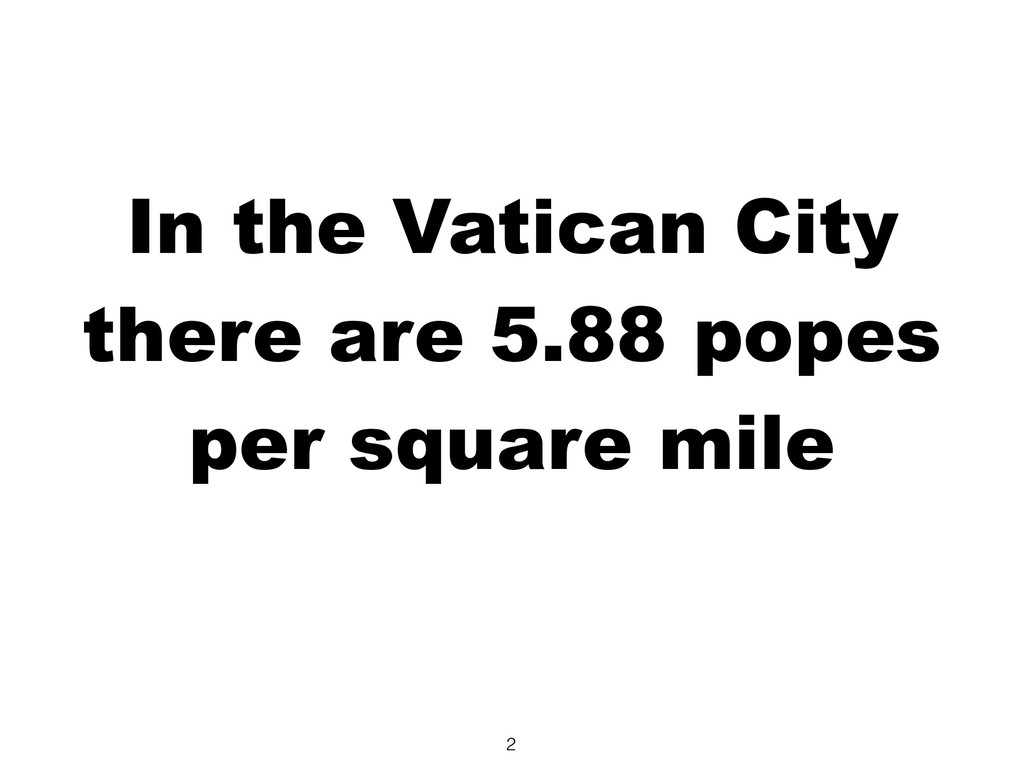 In the Vatican City there are 5.88 popes per ...