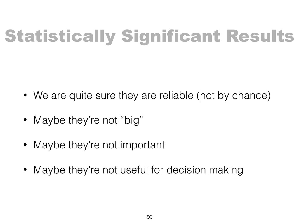 Statistically Significant Results 60 • We are q...