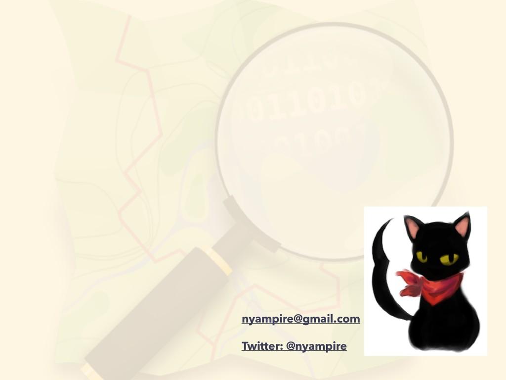 nyampire@gmail.com Twitter: @nyampire