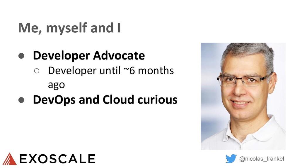 @nicolas_frankel Me, myself and I ● Developer A...