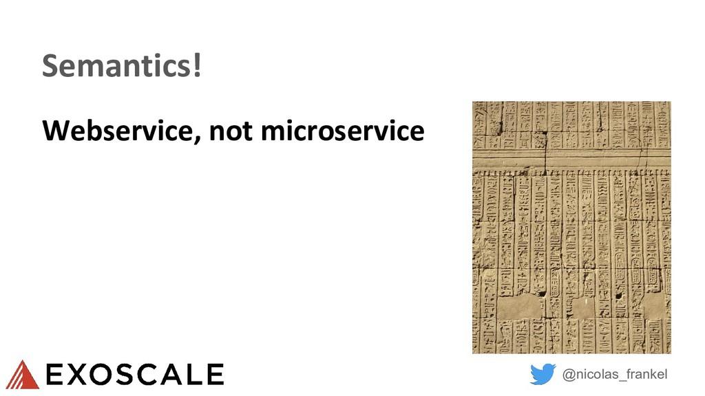 @nicolas_frankel Semantics! Webservice, not mic...