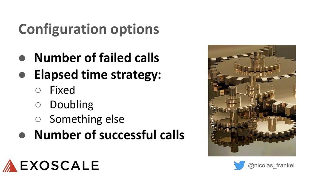 @nicolas_frankel Configuration options ● Number...