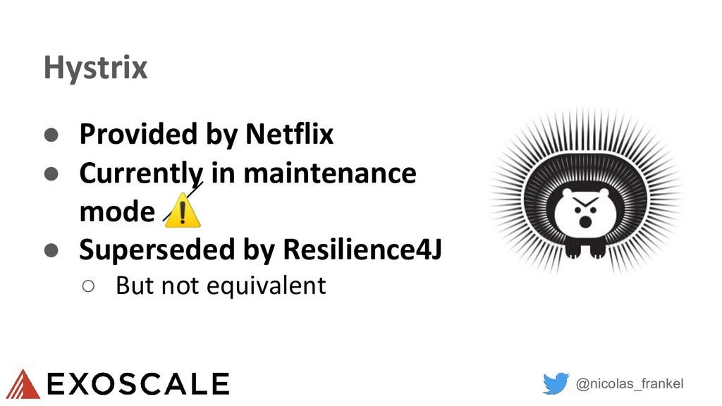 @nicolas_frankel Hystrix ● Provided by Netflix ...