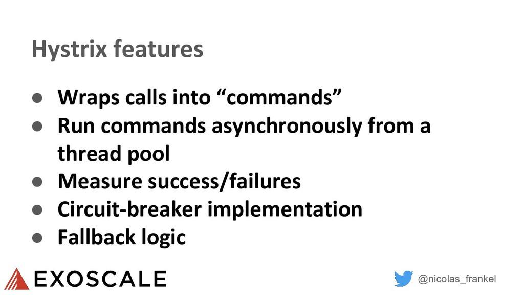 @nicolas_frankel Hystrix features ● Wraps calls...