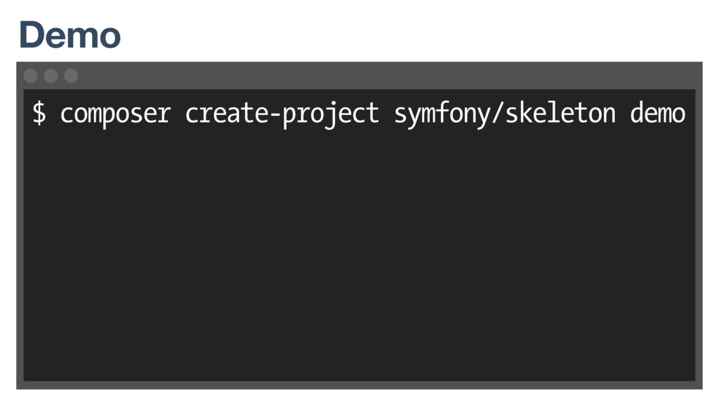 $ composer create-project symfony/skeleton demo...