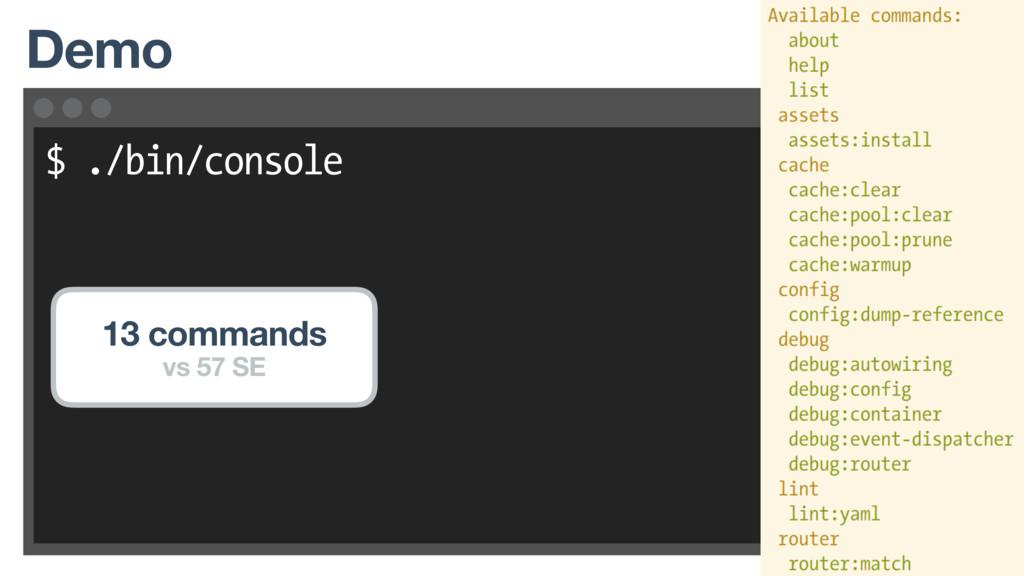 $ ./bin/console Demo 13 commands vs 57 SE