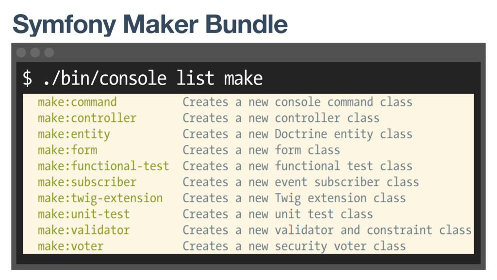 $ ./bin/console list make Symfony Maker Bundle