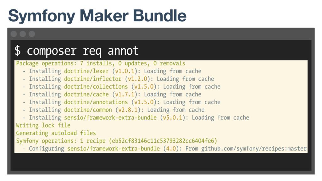 $ composer req annot Symfony Maker Bundle