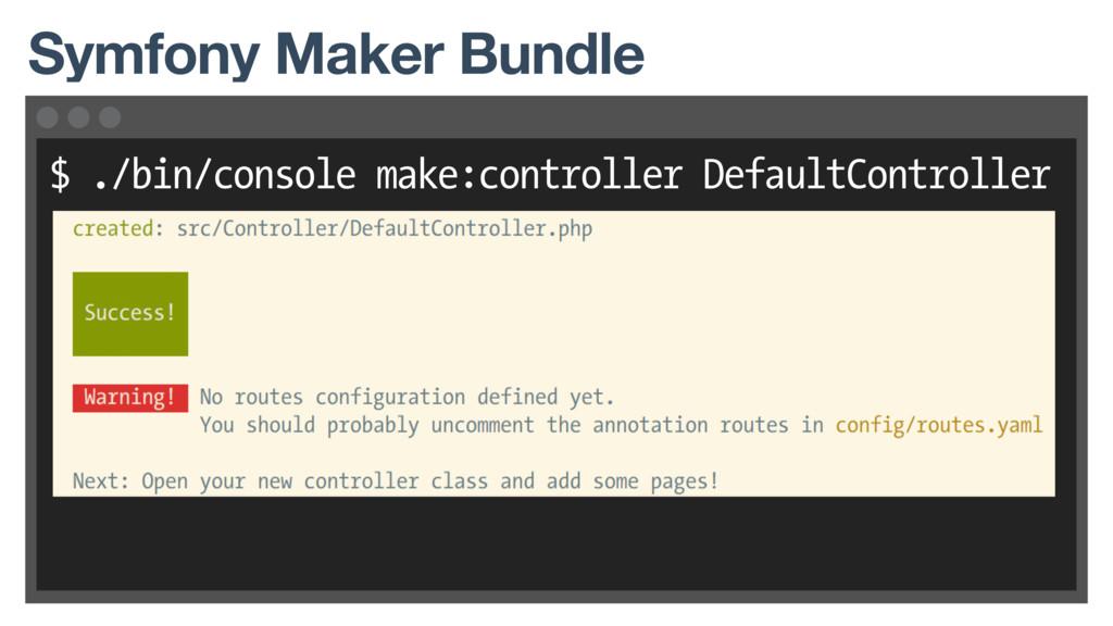 $ ./bin/console make:controller DefaultControll...
