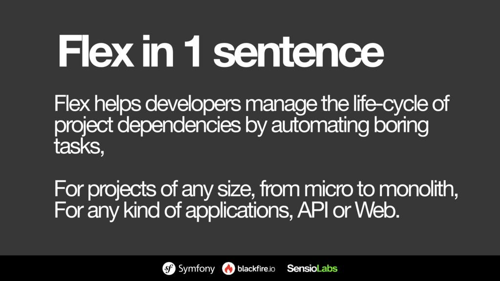 Flex in 1 sentence Flex helps developers manage...