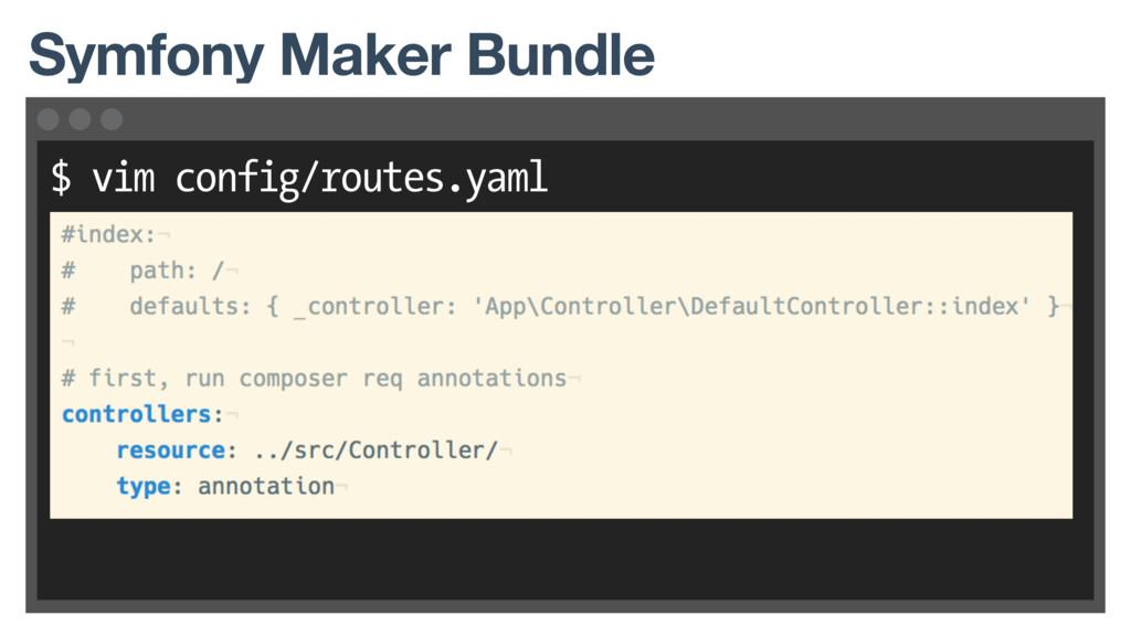 $ vim config/routes.yaml Symfony Maker Bundle