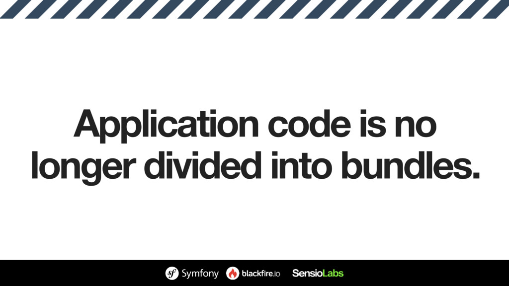 Application code is no longer divided into bund...