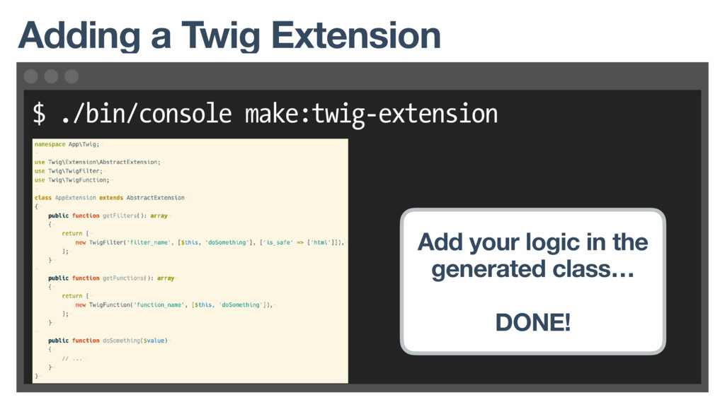 $ ./bin/console make:twig-extension Adding a Tw...