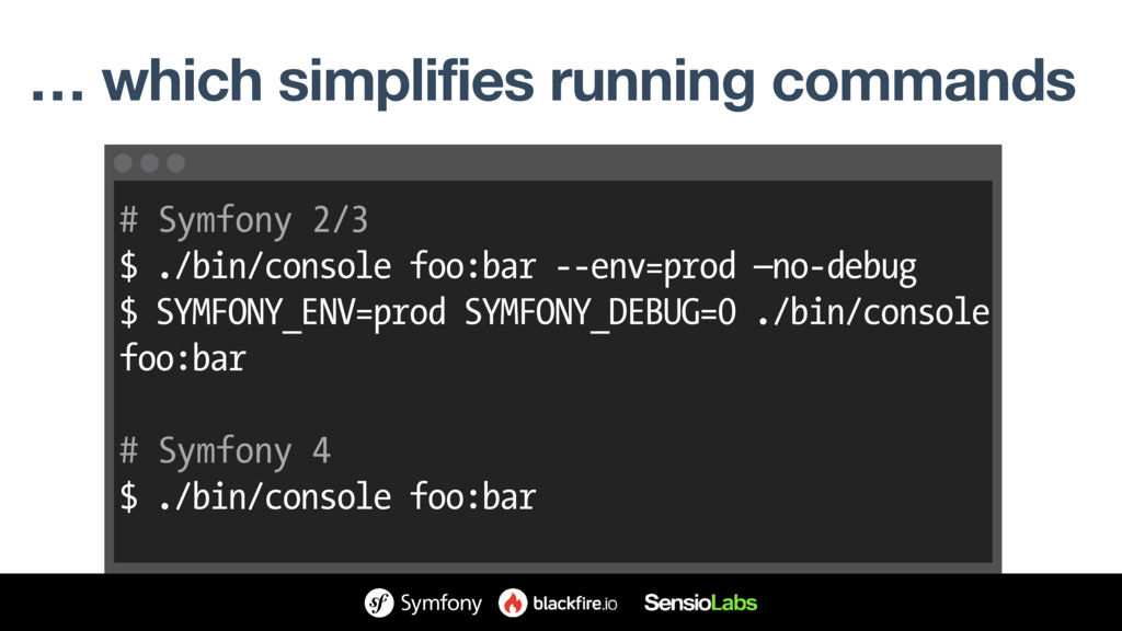 … which simplifies running commands # Symfony 2...