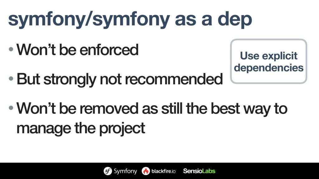 symfony/symfony as a dep • Won't be enforced • ...