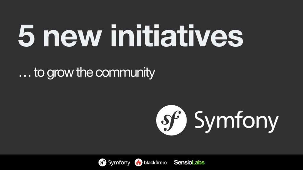 5 new initiatives … to grow the community
