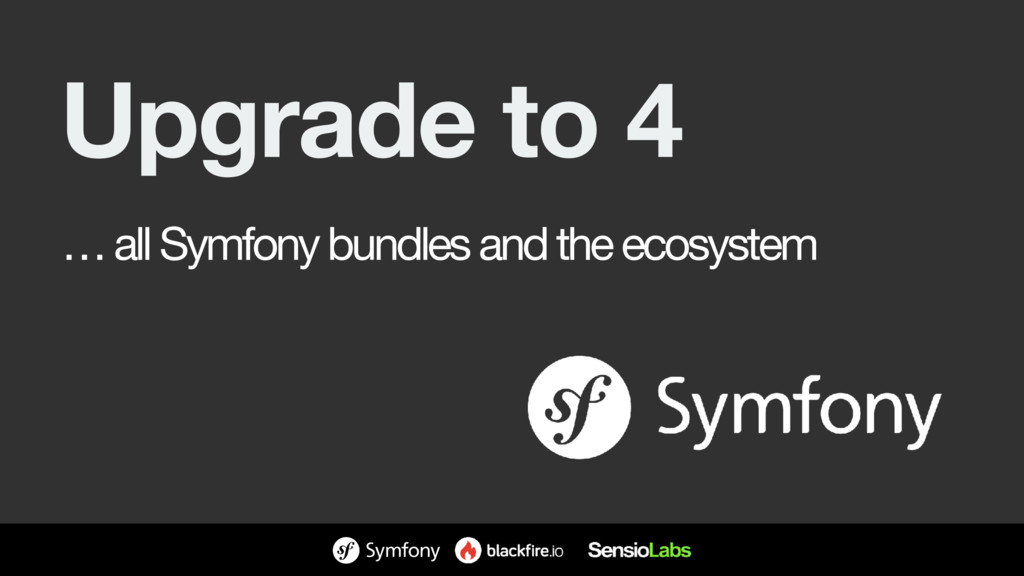 Upgrade to 4 … all Symfony bundles and the ecos...