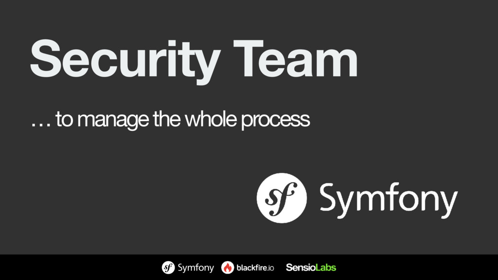 Security Team … to manage the whole process