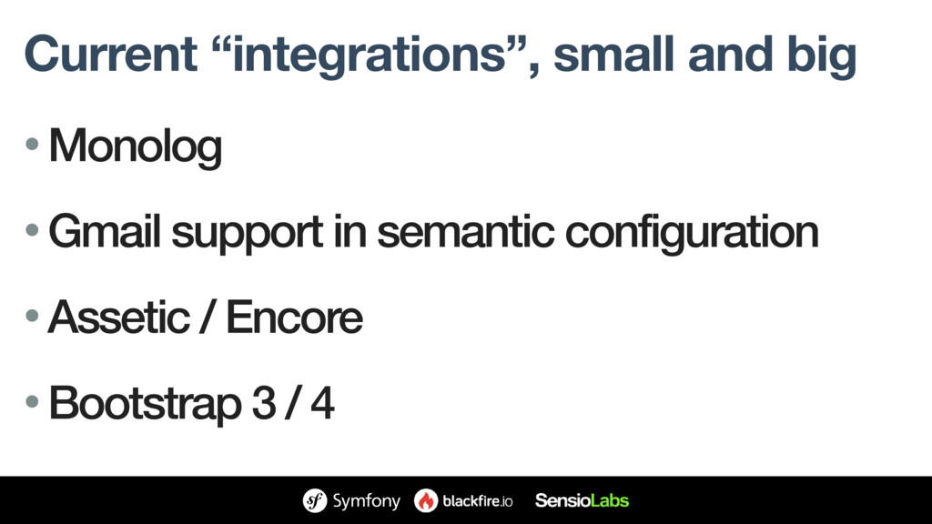 "Current ""integrations"", small and big • Monolog..."