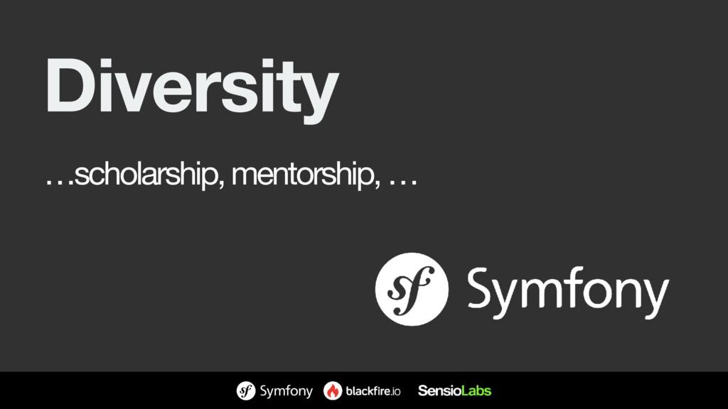 Diversity …scholarship, mentorship, …