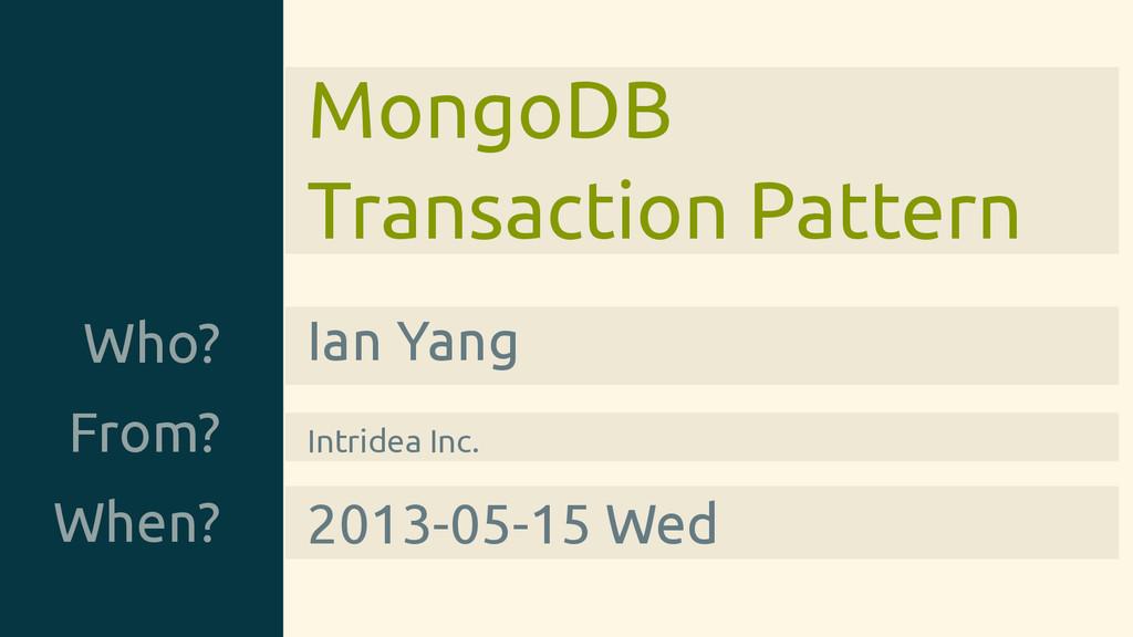 MongoDB Transaction Pattern Who? Ian Yang From?...