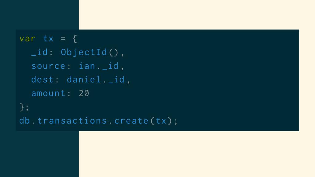 var tx = { _id: ObjectId (), source: ian._id , ...