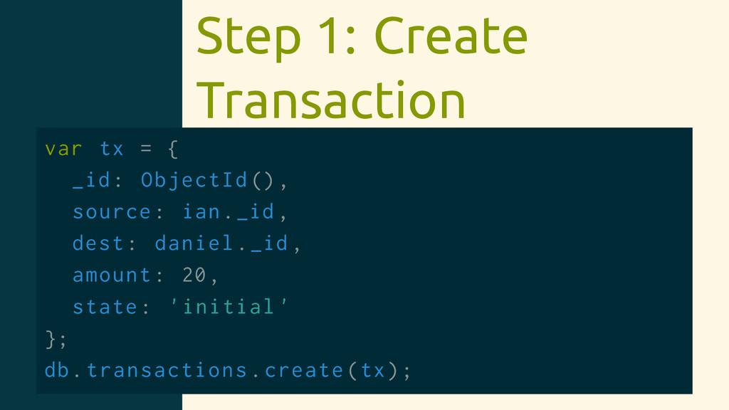 Step 1: Create Transaction var tx = { _id: Obje...