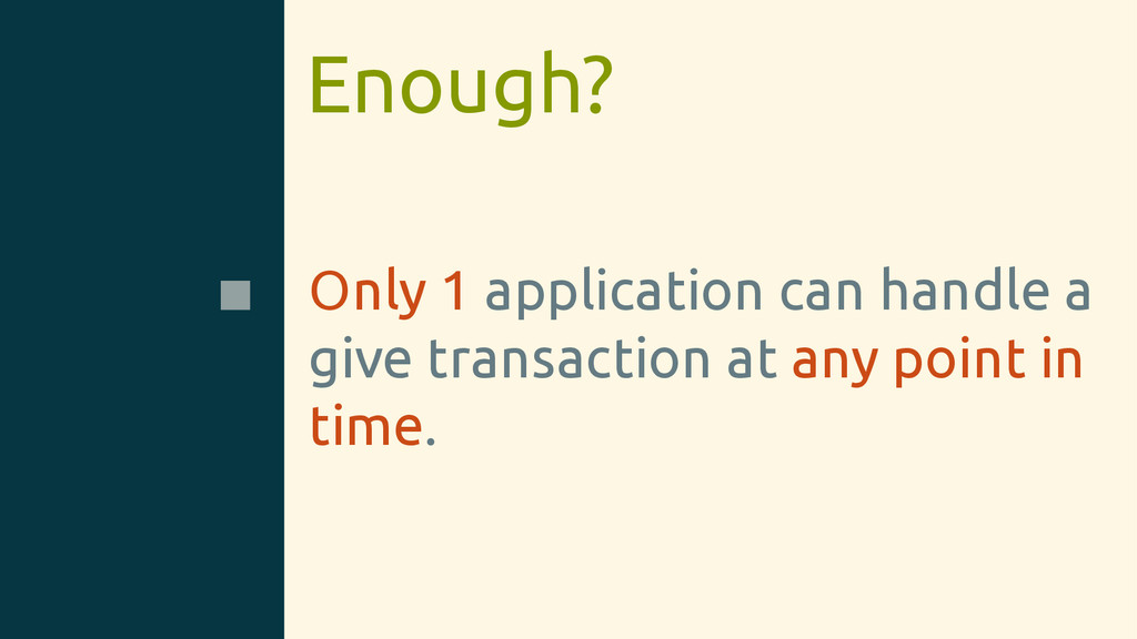 Enough? Only 1 application can handle a give tr...