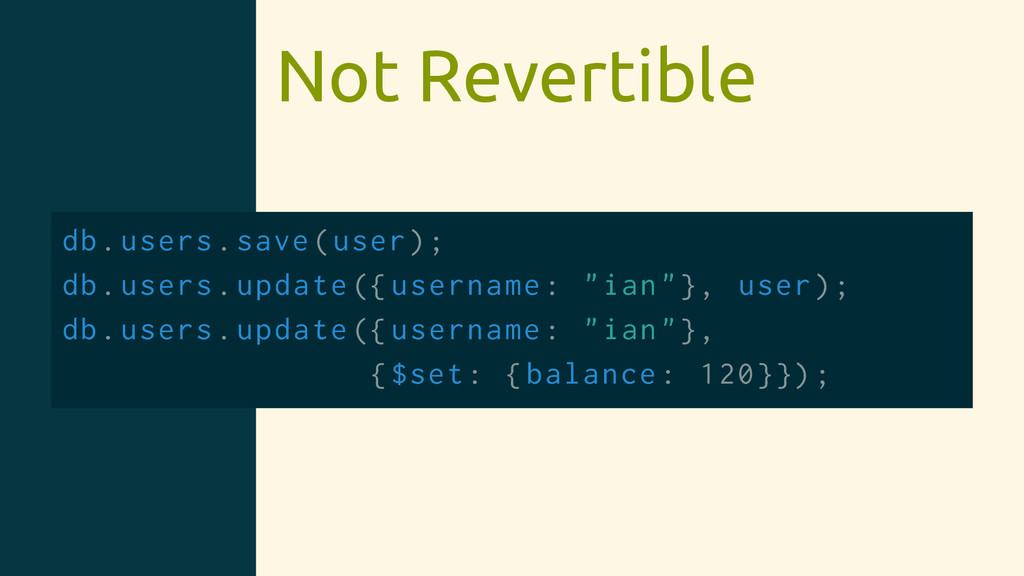 Not Revertible db.users.save(user); db.users.up...