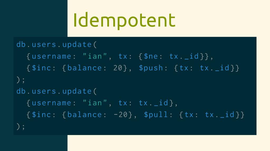 "Idempotent db.users.update( {username: ""ian"", t..."