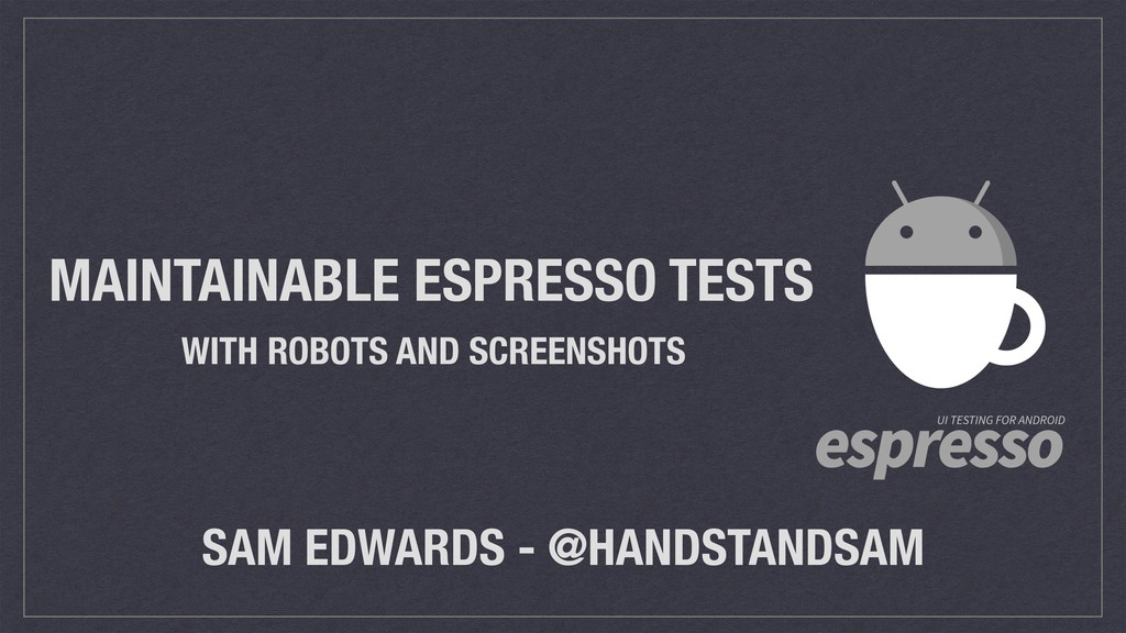 MAINTAINABLE ESPRESSO TESTS WITH ROBOTS AND SCR...
