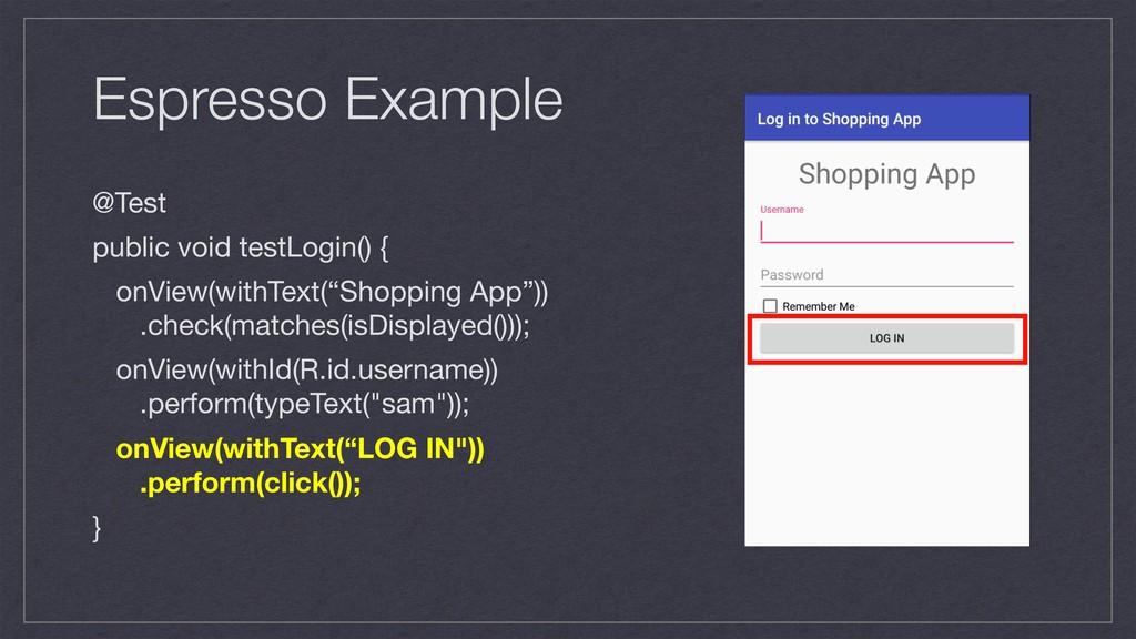 Espresso Example @Test  public void testLogin()...
