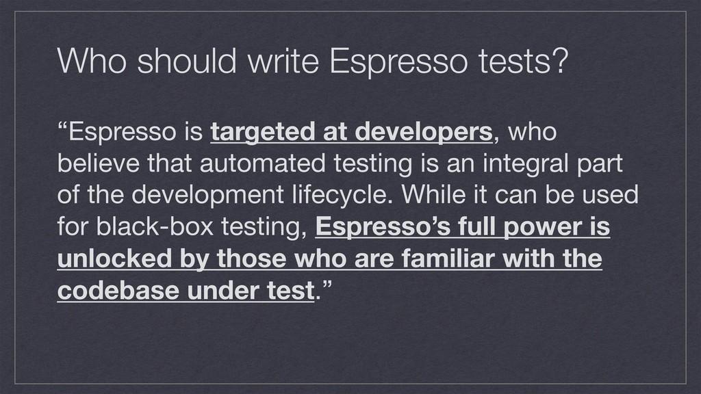 "Who should write Espresso tests? ""Espresso is t..."